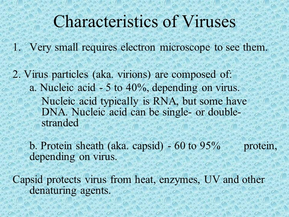 Characteristics of Viruses 1.Very small requires electron microscope to see them. 2. Virus particles (aka. virions) are composed of: a. Nucleic acid -
