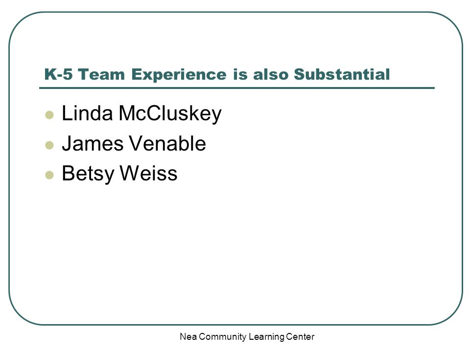 Nea Community Learning Center K-5 Team Experience is also Substantial Linda McCluskey James Venable Betsy Weiss