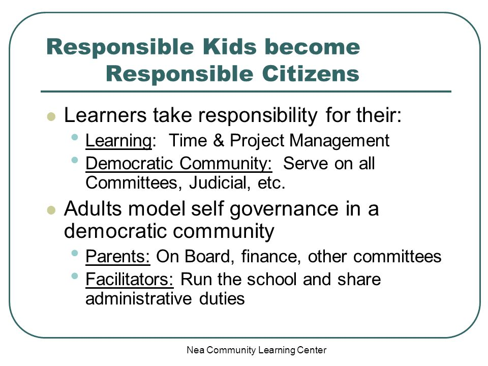 Nea Community Learning Center Responsible Kids become Responsible Citizens Learners take responsibility for their: Learning: Time & Project Management