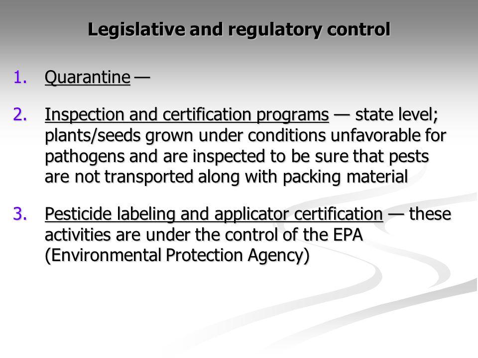Legislative and regulatory control 1.Quarantine 1.Quarantine 2.Inspection and certification programs state level; plants/seeds grown under conditions