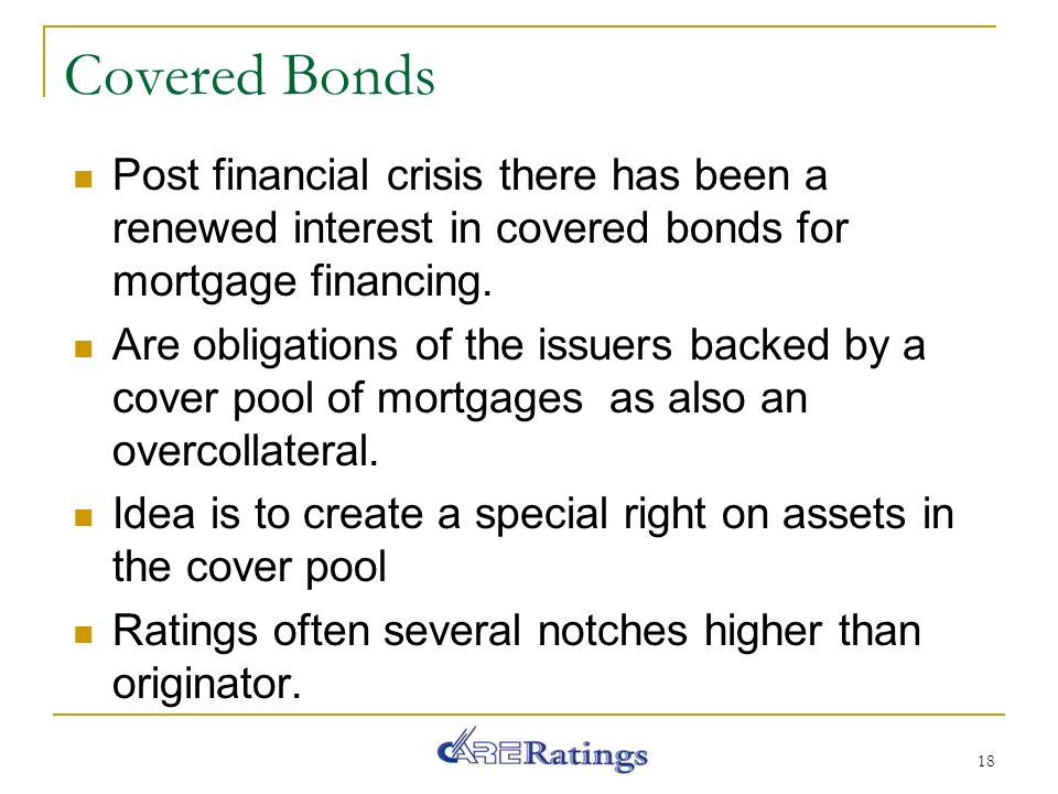 Covered Bonds Post financial crisis there has been a renewed interest in covered bonds for mortgage financing.