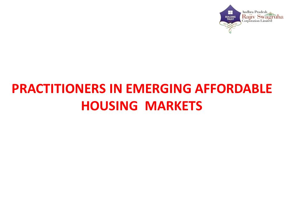 PRACTITIONERS IN EMERGING AFFORDABLE HOUSING MARKETS