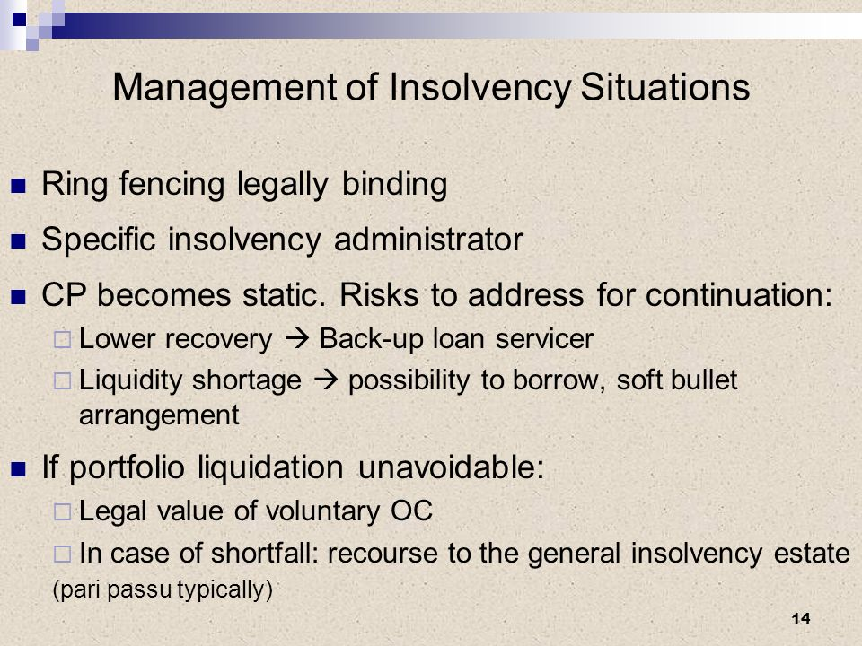 Management of Insolvency Situations Ring fencing legally binding Specific insolvency administrator CP becomes static. Risks to address for continuatio