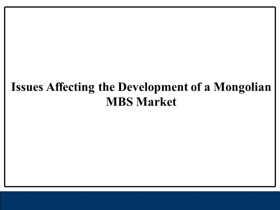 Issues Affecting the Development of a Mongolian MBS Market