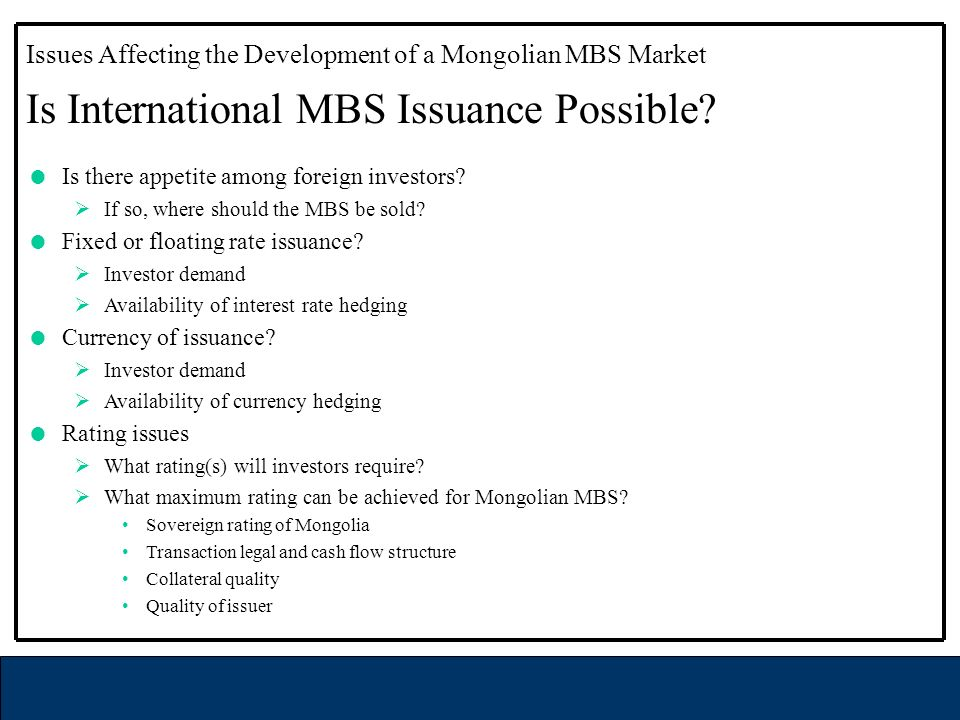 Is there appetite among foreign investors. If so, where should the MBS be sold.
