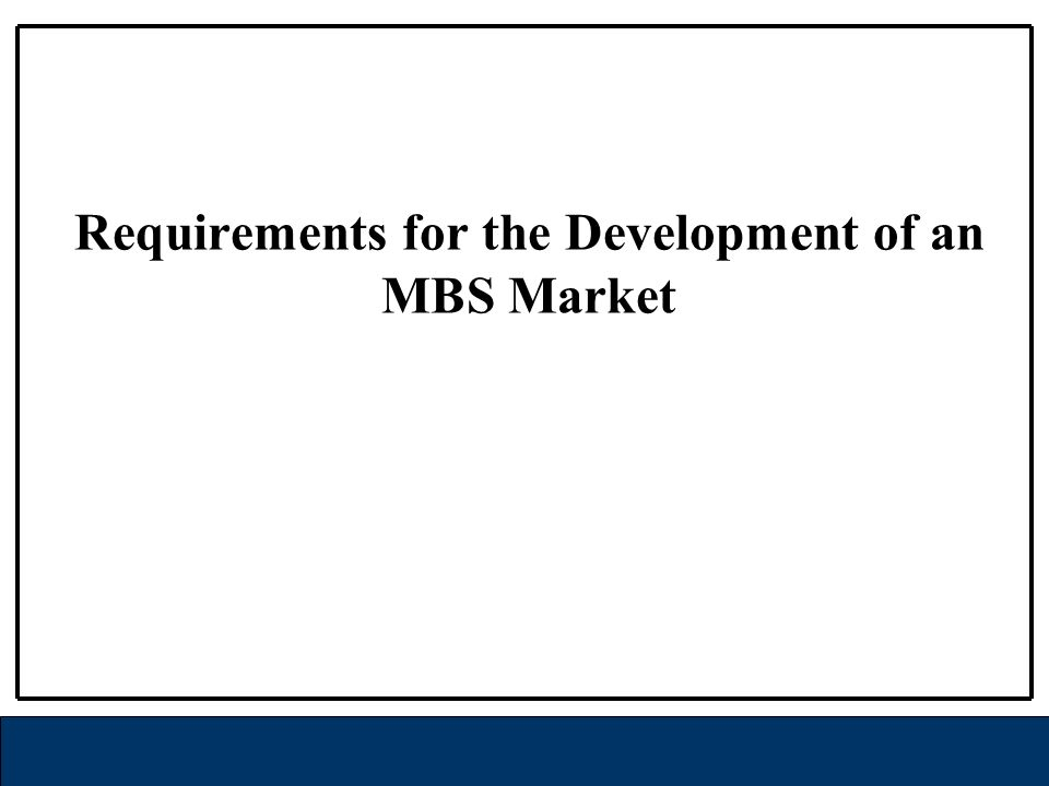 Requirements for the Development of an MBS Market