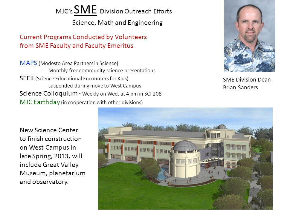 MJCs SME Division Outreach Efforts SME Division Dean Brian Sanders Science, Math and Engineering Current Programs Conducted by Volunteers from SME Fac