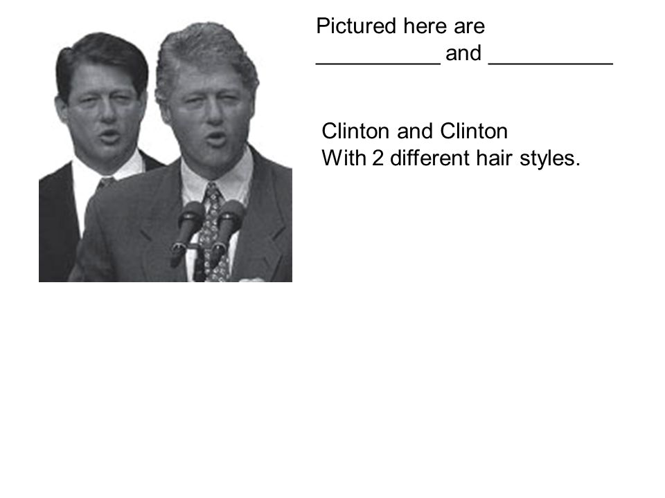 Pictured here are __________ and __________ Clinton and Clinton With 2 different hair styles.