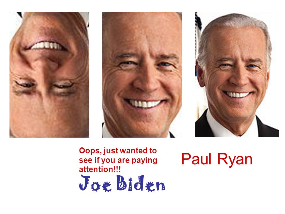Oops, just wanted to see if you are paying attention!!! Joe Biden Paul Ryan