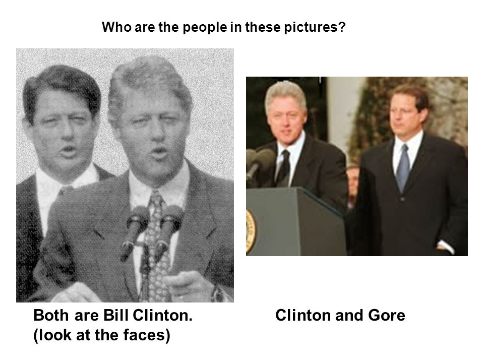 Both are Bill Clinton.Clinton and Gore (look at the faces) Who are the people in these pictures