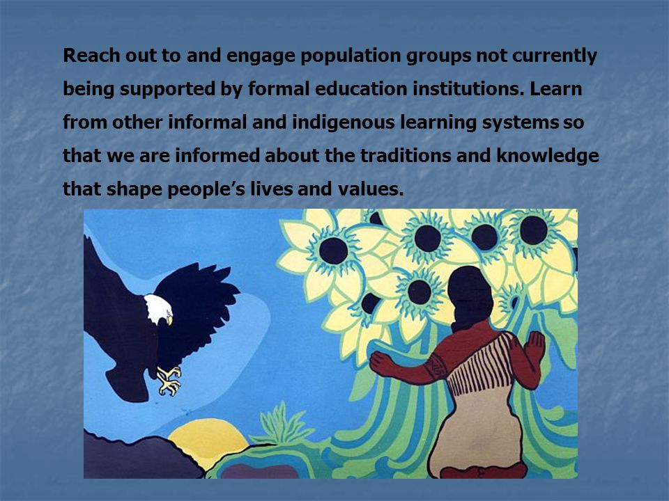 Reach out to and engage population groups not currently being supported by formal education institutions.