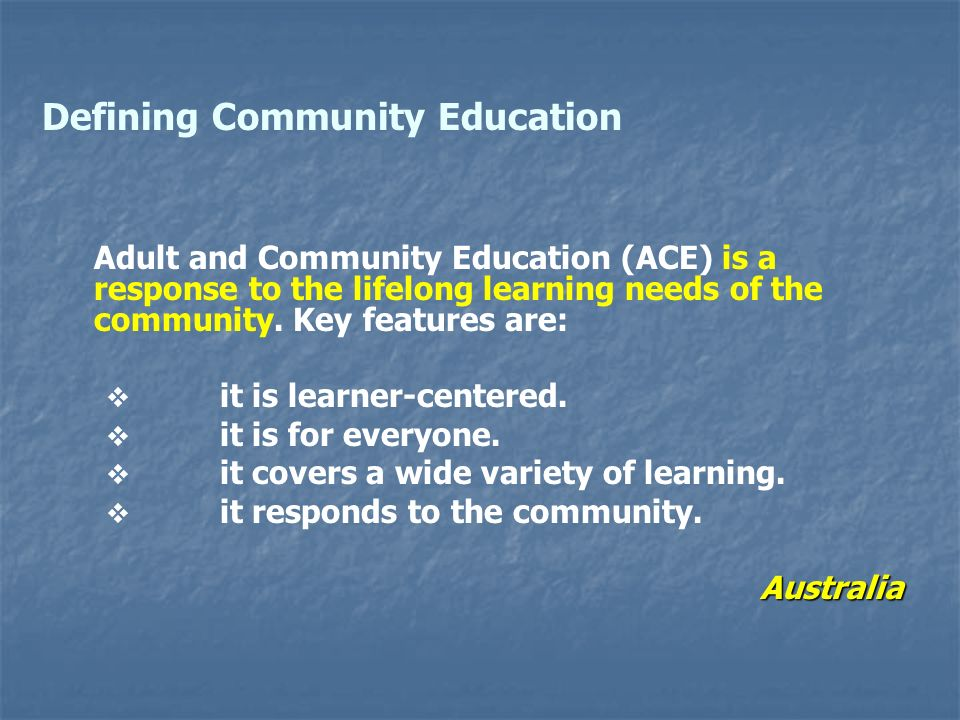 Adult and Community Education (ACE) is a response to the lifelong learning needs of the community.