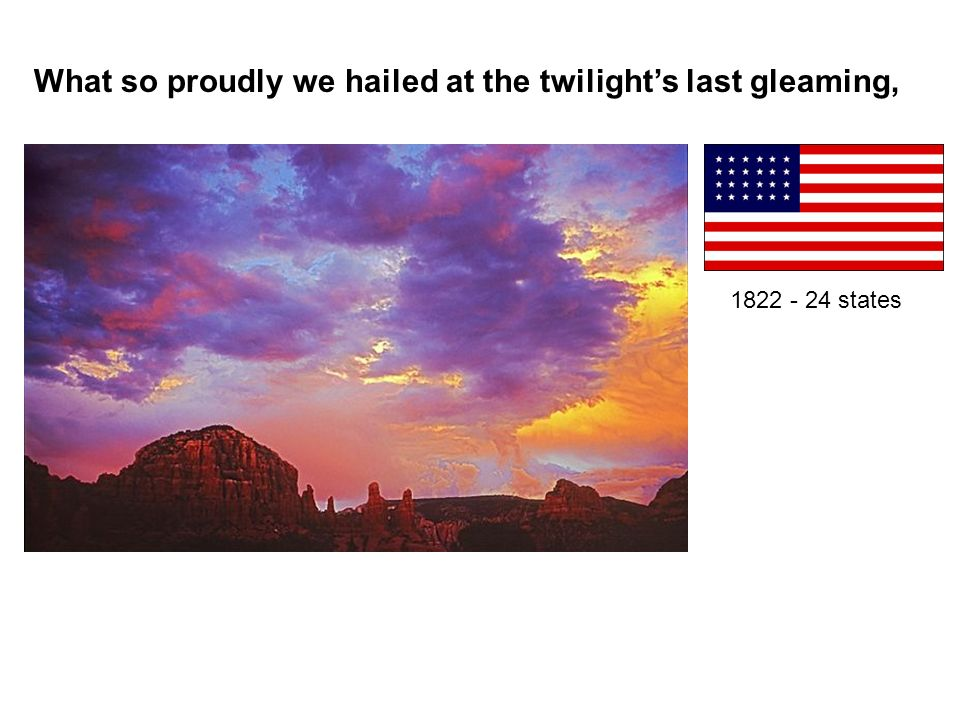 What so proudly we hailed at the twilights last gleaming, 1822 - 24 states