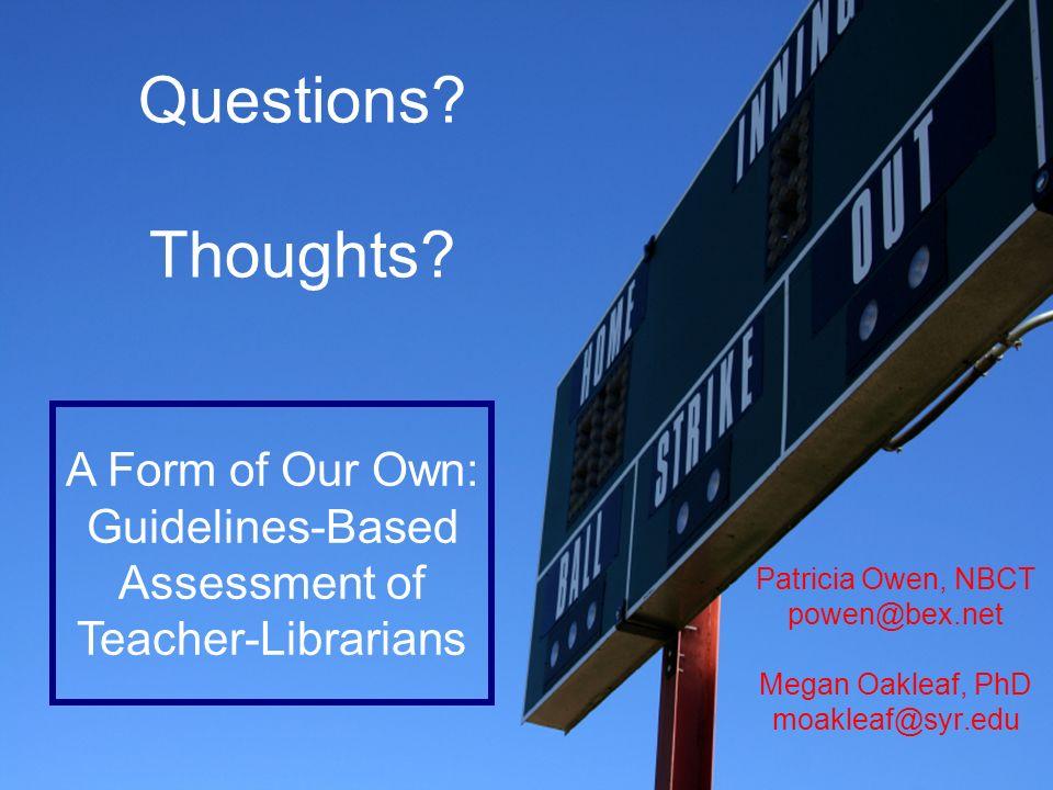 P. Owen & M. Oakleaf, OELMA 2007 Questions? Thoughts? Patricia Owen, NBCT powen@bex.net Megan Oakleaf, PhD moakleaf@syr.edu A Form of Our Own: Guideli