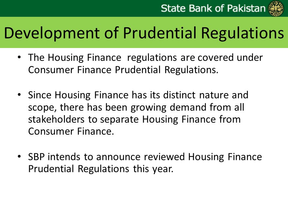 Development of Prudential Regulations The Housing Finance regulations are covered under Consumer Finance Prudential Regulations. Since Housing Finance