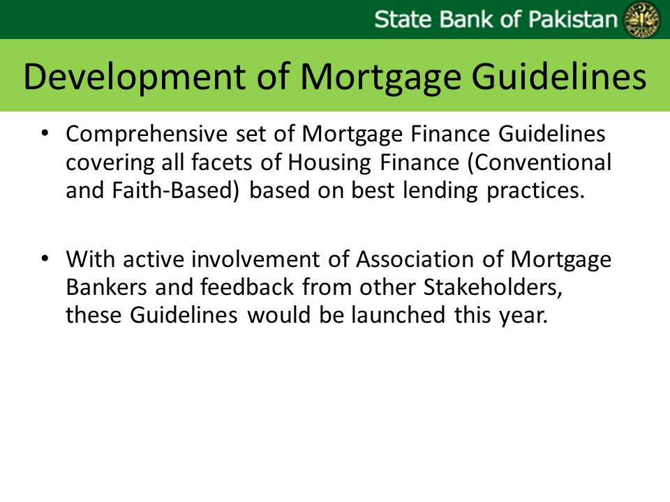 Development of Mortgage Guidelines Comprehensive set of Mortgage Finance Guidelines covering all facets of Housing Finance (Conventional and Faith-Bas