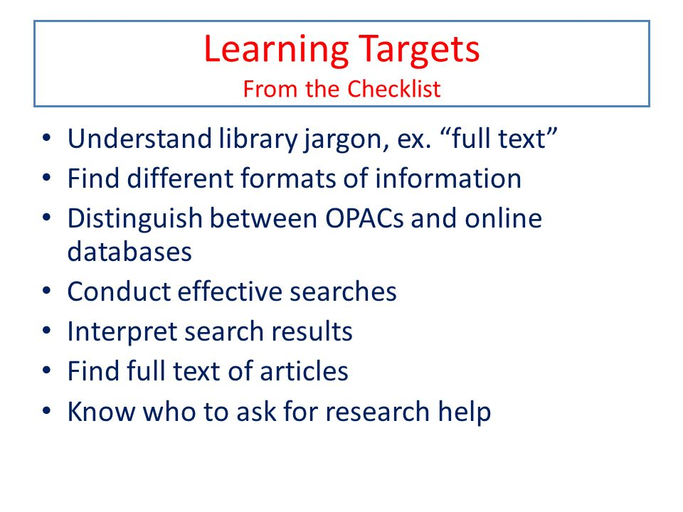 Learning Targets From the Checklist Understand library jargon, ex.
