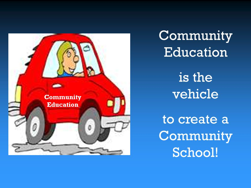 Community Education is the vehicle to create a Community School!