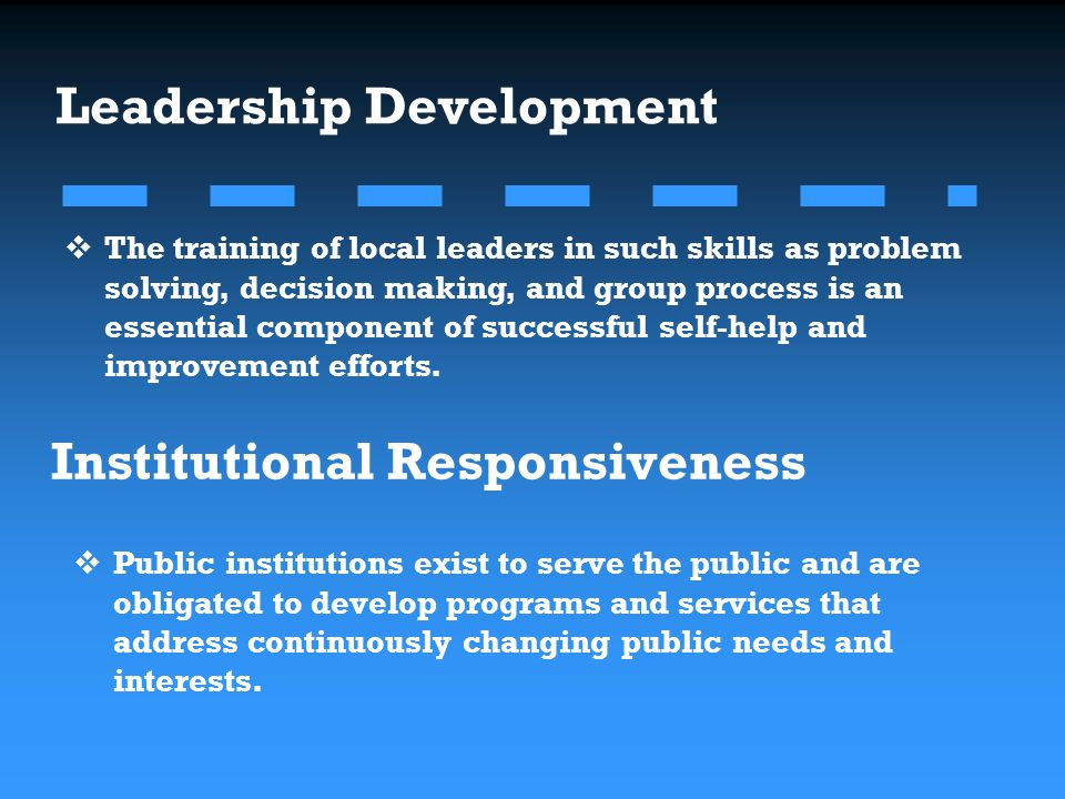 Institutional Responsiveness Public institutions exist to serve the public and are obligated to develop programs and services that address continuously changing public needs and interests.
