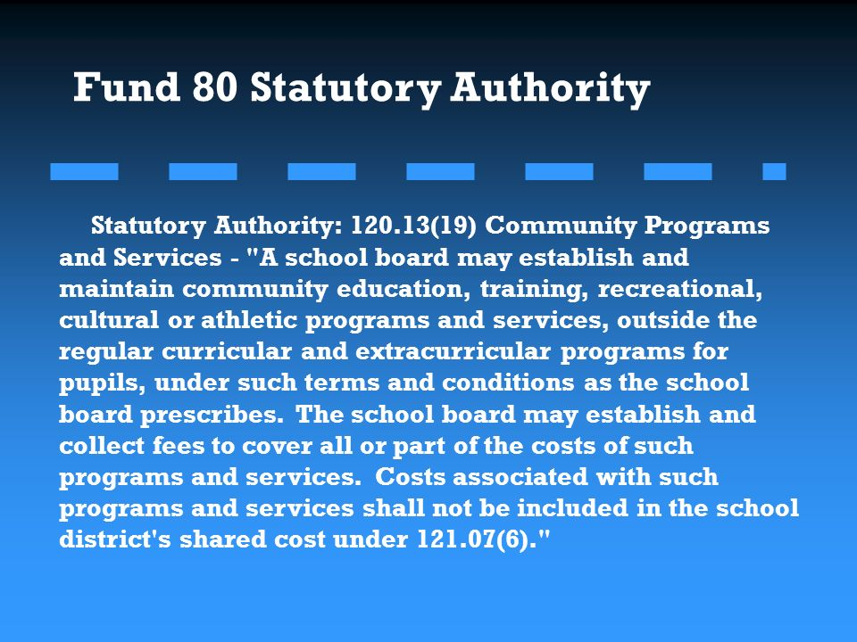 Statutory Authority: (19) Community Programs and Services - A school board may establish and maintain community education, training, recreational, cultural or athletic programs and services, outside the regular curricular and extracurricular programs for pupils, under such terms and conditions as the school board prescribes.