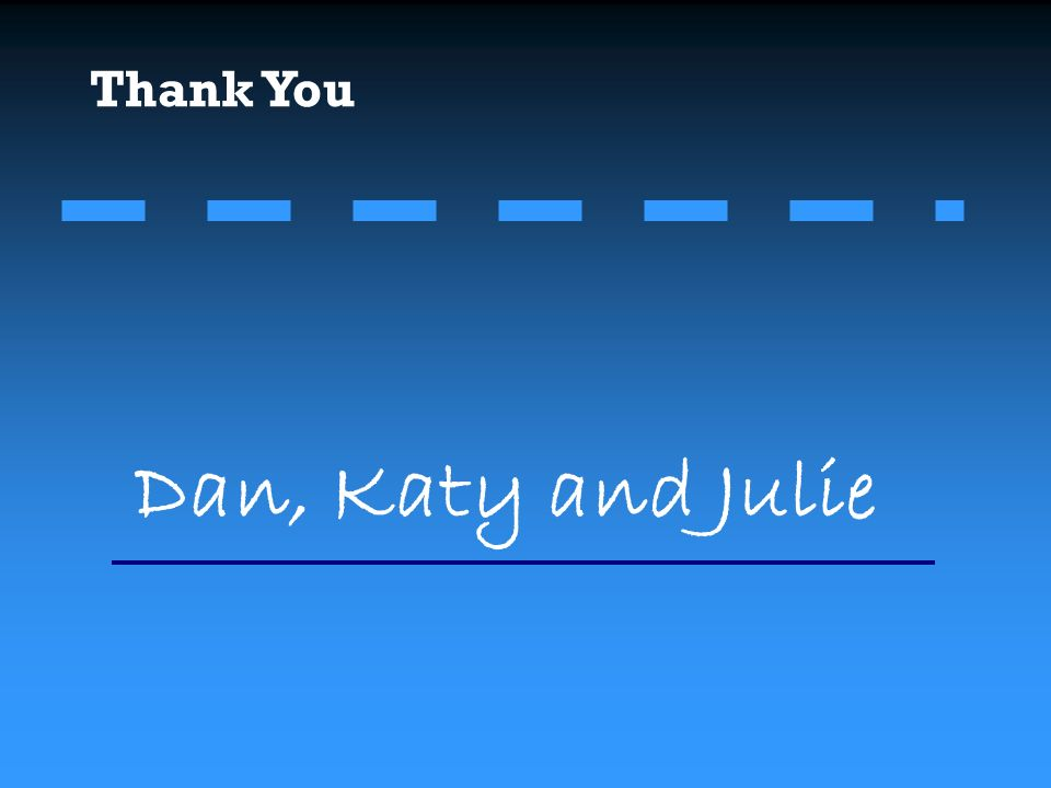 Thank You Dan, Katy and Julie