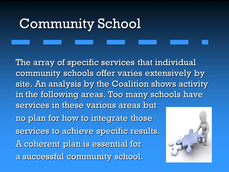 Community School The array of specific services that individual community schools offer varies extensively by site.