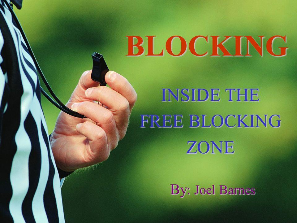 BLOCKING INSIDE THE FREE BLOCKING ZONE By : Joel Barnes