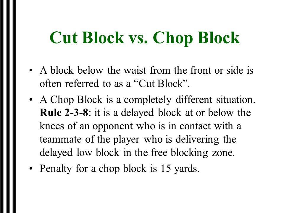 Cut Block vs. Chop Block A block below the waist from the front or side is often referred to as a Cut Block. A Chop Block is a completely different si