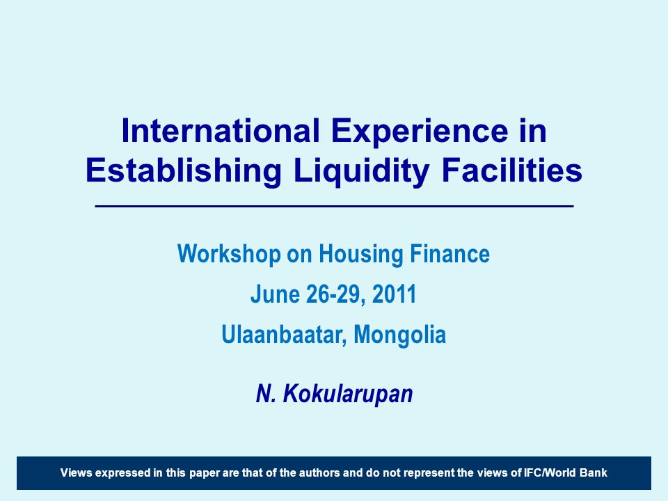 International Experience in Establishing Liquidity Facilities N. Kokularupan Views expressed in this paper are that of the authors and do not represen