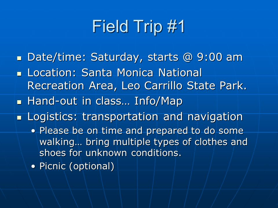 Activity #1 Find 5 facts about the Santa Monica Mountains National Recreation Area and surroundings Find 5 facts about the Santa Monica Mountains National Recreation Area and surroundings Fill-out Activity #1 hand-out and turn-in when complete Fill-out Activity #1 hand-out and turn-in when complete Use computers (i-net) on campus Use computers (i-net) on campus Website suggestion: www.nps.gov/samo/, also Google Earth.
