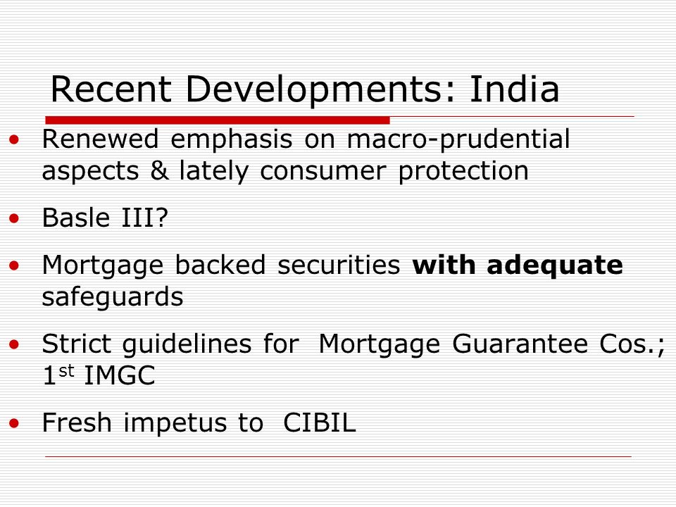 Recent Developments: India Renewed emphasis on macro-prudential aspects & lately consumer protection Basle III.