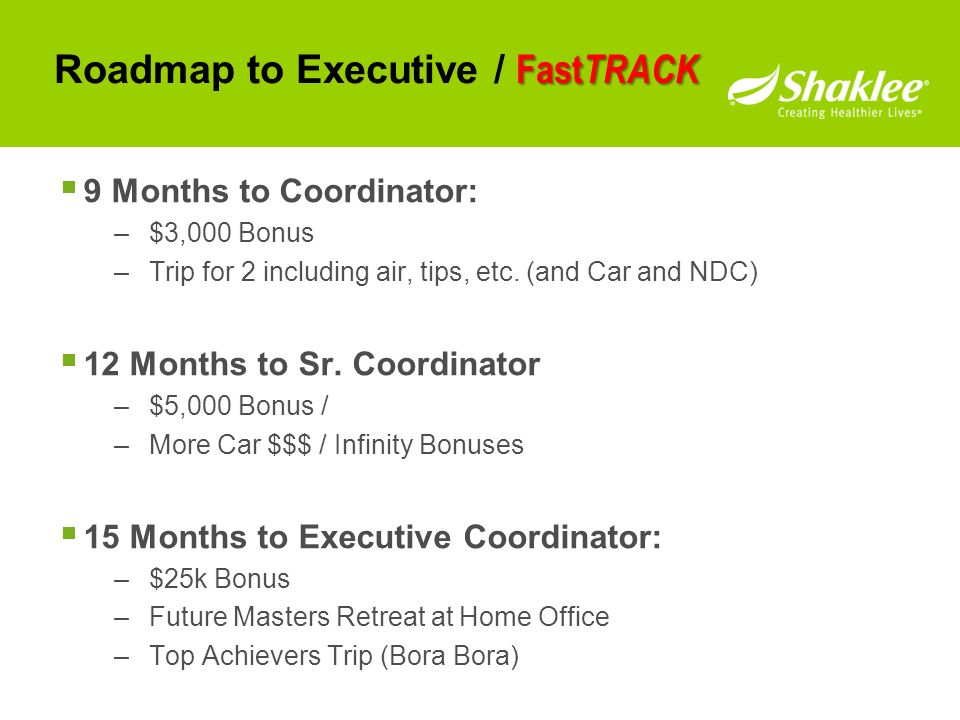 9 Months to Coordinator: –$3,000 Bonus –Trip for 2 including air, tips, etc. (and Car and NDC) 12 Months to Sr. Coordinator –$5,000 Bonus / –More Car