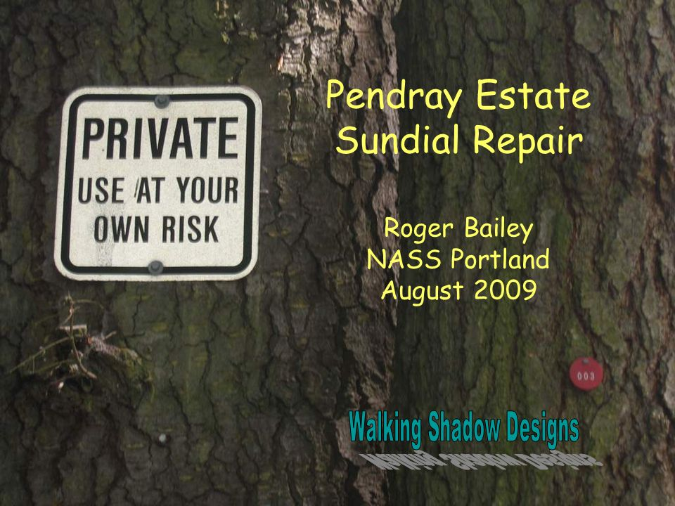 Pendray Estate Sundial Repair Roger Bailey NASS Portland August 2009