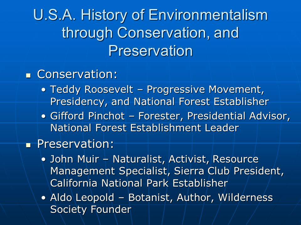 U.S.A. History of Environmentalism through Conservation, and Preservation Conservation: Conservation: Teddy Roosevelt – Progressive Movement, Presiden