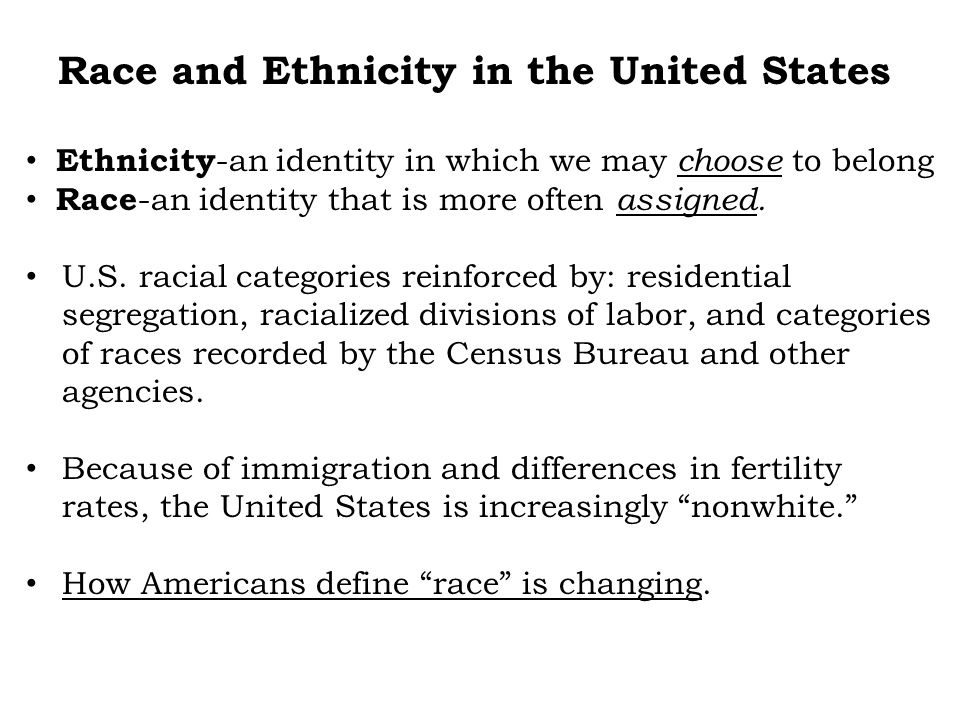 Race and Ethnicity in the United States Ethnicity -an identity in which we may choose to belong Race -an identity that is more often assigned. U.S. ra
