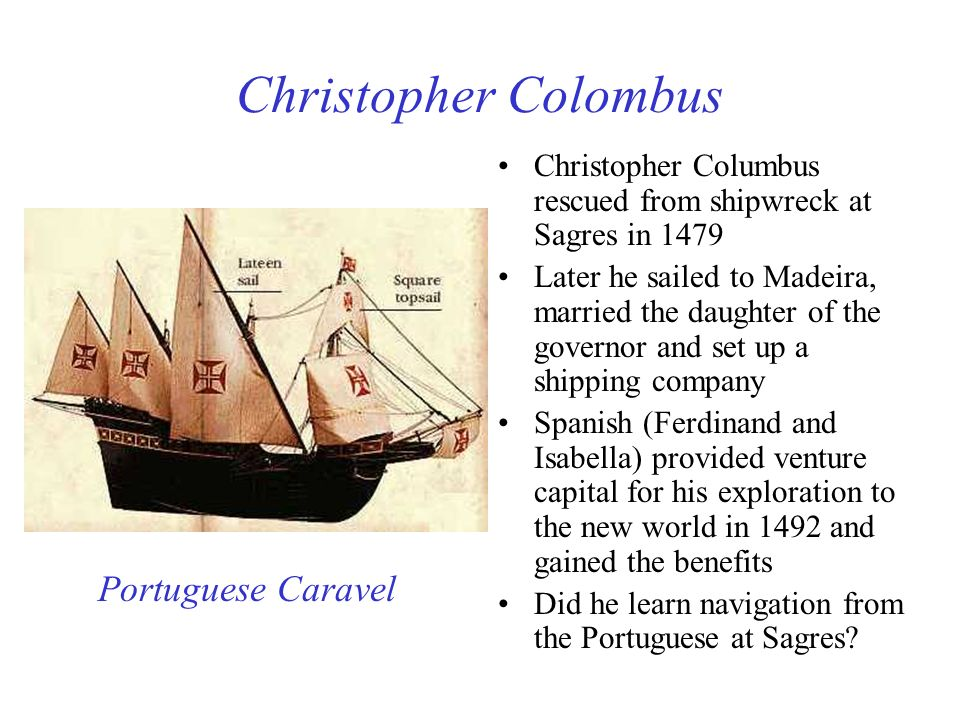 Christopher Colombus Christopher Columbus rescued from shipwreck at Sagres in 1479 Later he sailed to Madeira, married the daughter of the governor an