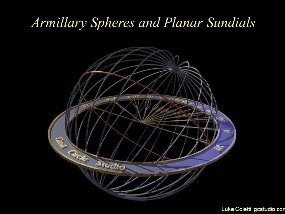 Armillary Spheres and Planar Sundials Luke Coletti gcstudio.com