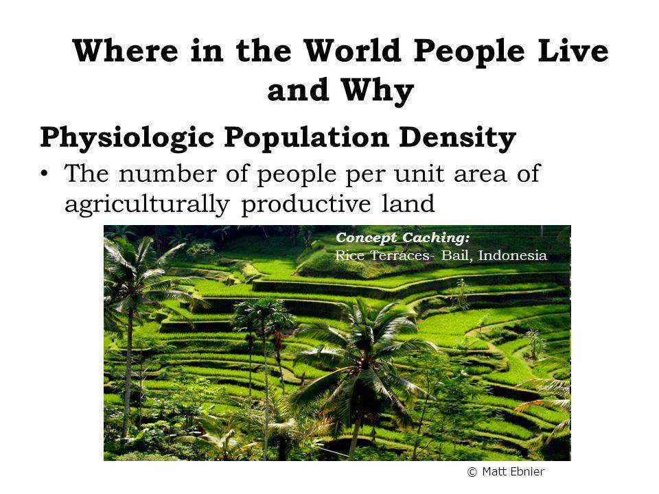 Physiologic Population Density The number of people per unit area of agriculturally productive land Where in the World People Live and Why Concept Cac