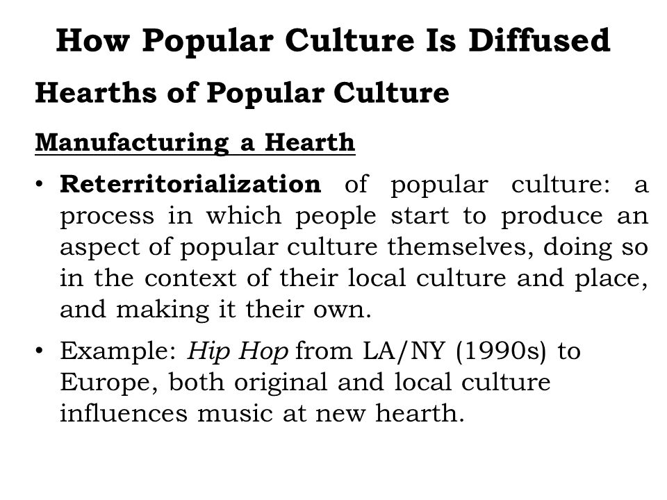 Manufacturing a Hearth Reterritorialization of popular culture: a process in which people start to produce an aspect of popular culture themselves, do
