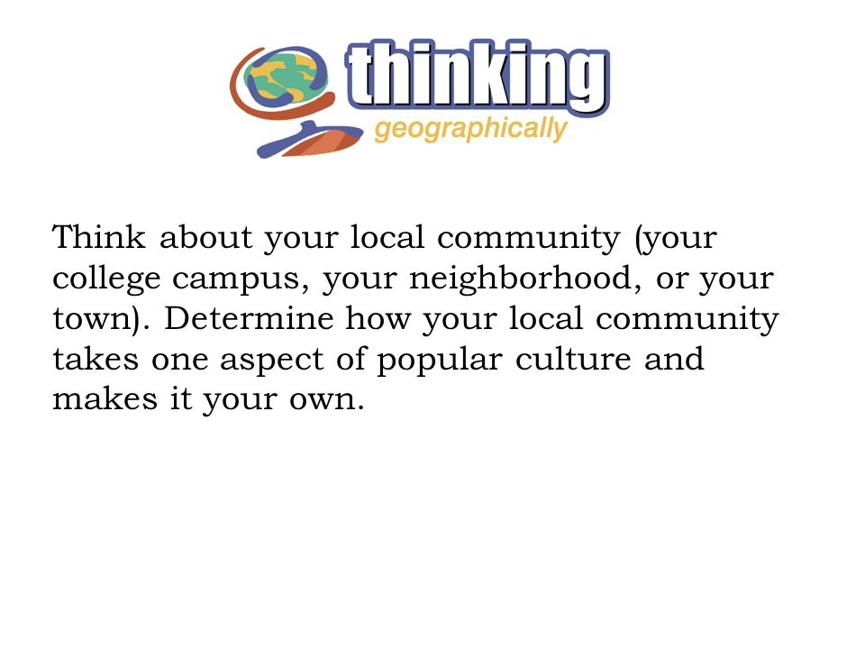 Think about your local community (your college campus, your neighborhood, or your town). Determine how your local community takes one aspect of popula