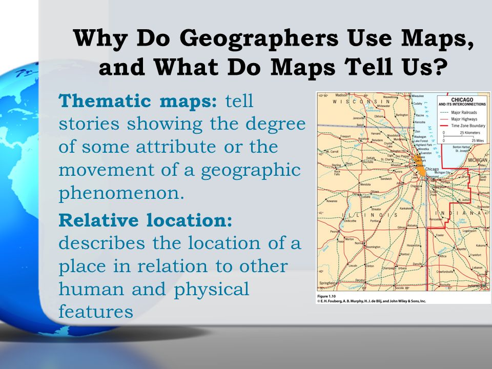 Thematic maps: tell stories showing the degree of some attribute or the movement of a geographic phenomenon. Relative location: describes the location