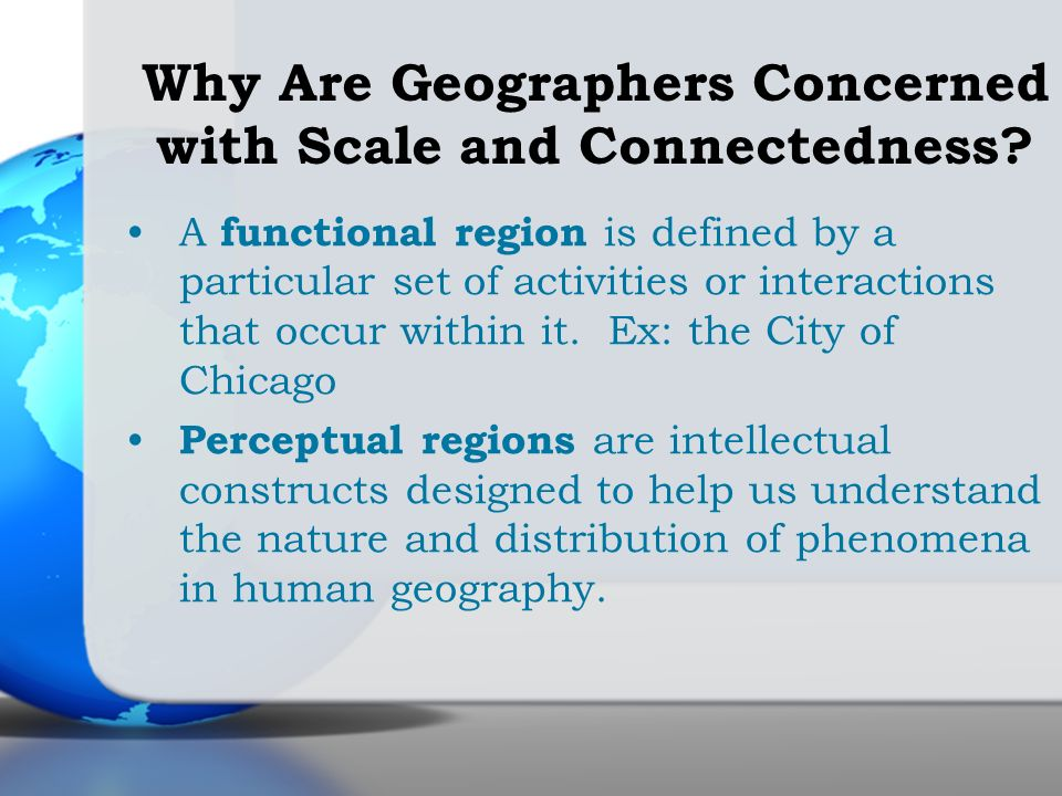 A functional region is defined by a particular set of activities or interactions that occur within it. Ex: the City of Chicago Perceptual regions are