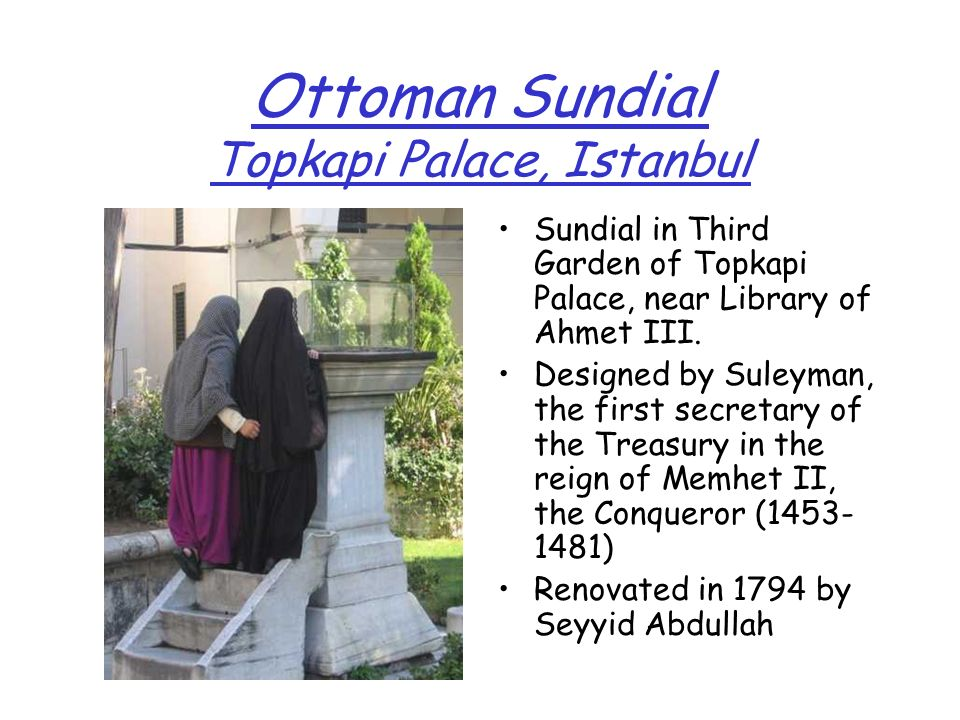 Ottoman Sundial Topkapi Palace, Istanbul Sundial in Third Garden of Topkapi Palace, near Library of Ahmet III. Designed by Suleyman, the first secreta