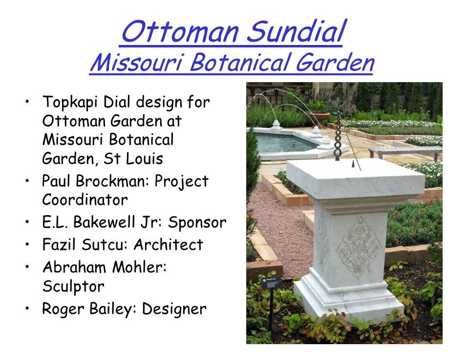 Ottoman Sundial Missouri Botanical Garden Topkapi Dial design for Ottoman Garden at Missouri Botanical Garden, St Louis Paul Brockman: Project Coordin