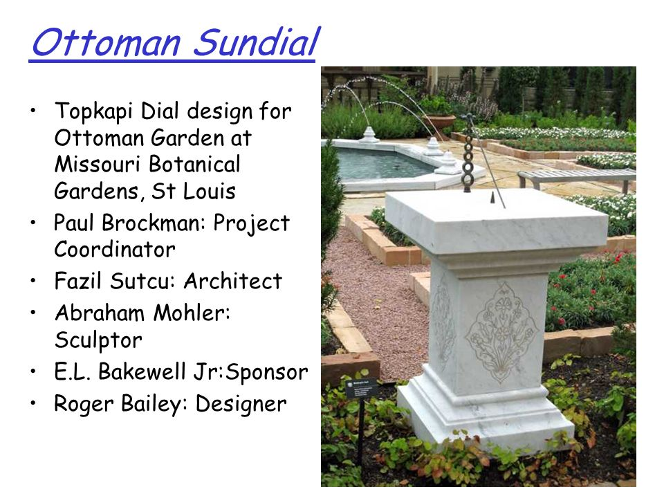 Ottoman Sundial Topkapi Dial design for Ottoman Garden at Missouri Botanical Gardens, St Louis Paul Brockman: Project Coordinator Fazil Sutcu: Archite