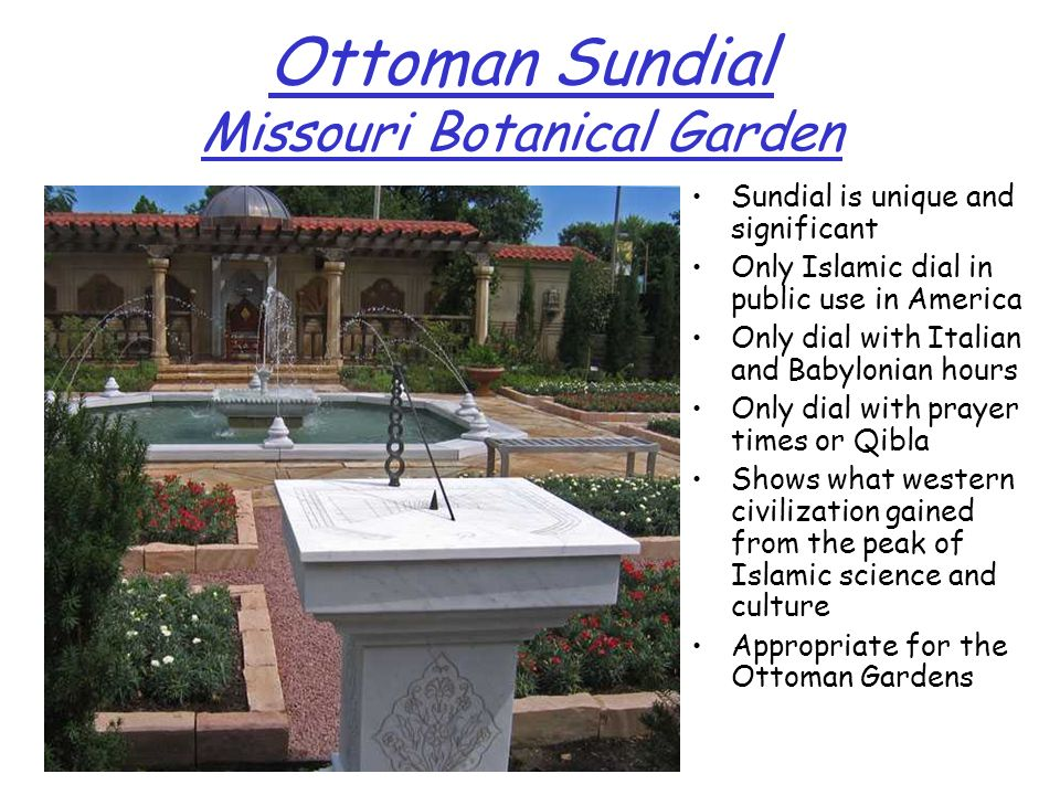 Ottoman Sundial Missouri Botanical Garden Sundial is unique and significant Only Islamic dial in public use in America Only dial with Italian and Baby