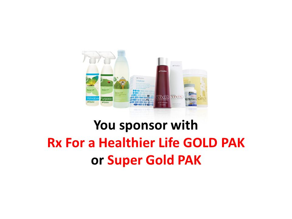 OR You sponsor with Rx For a Healthier Life GOLD PAK or Super Gold PAK
