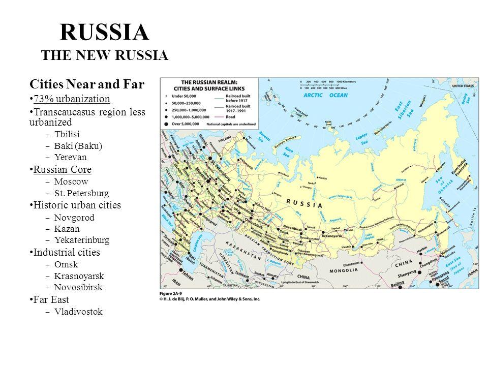 RUSSIA THE NEW RUSSIA Cities Near and Far 73% urbanization Transcaucasus region less urbanized Tbilisi Baki (Baku) Yerevan Russian Core Moscow St. Pet
