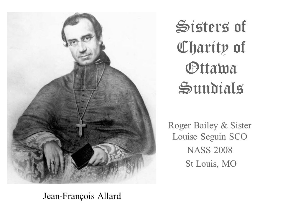 Sisters of Charity of Ottawa Sundials Roger Bailey & Sister Louise Seguin SCO NASS 2008 St Louis, MO Jean-François Allard