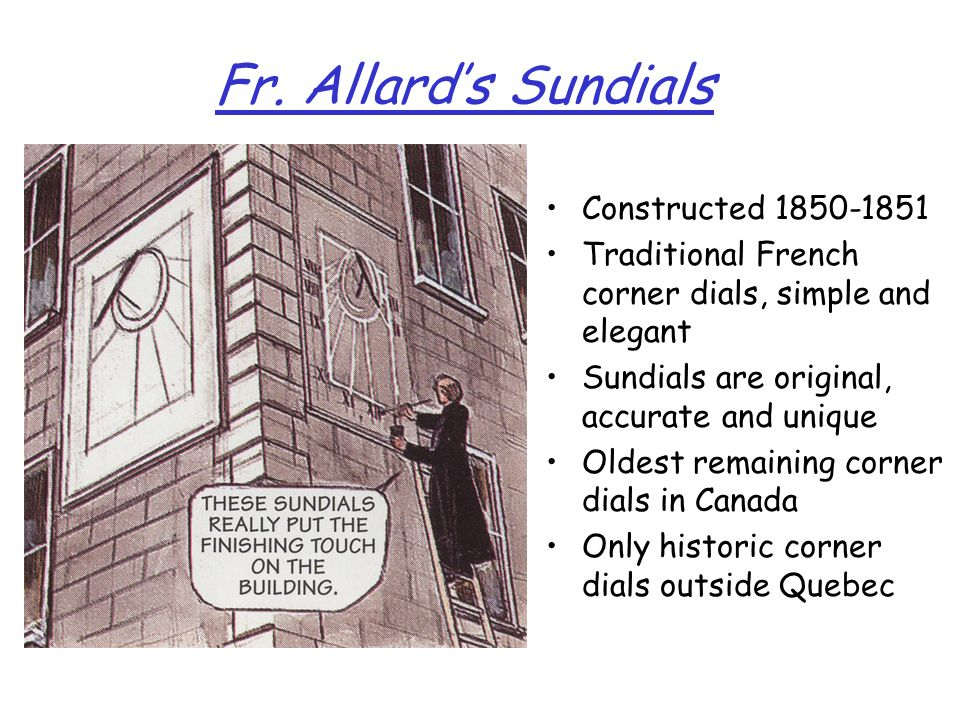 Fr. Allards Sundials Constructed 1850-1851 Traditional French corner dials, simple and elegant Sundials are original, accurate and unique Oldest remai